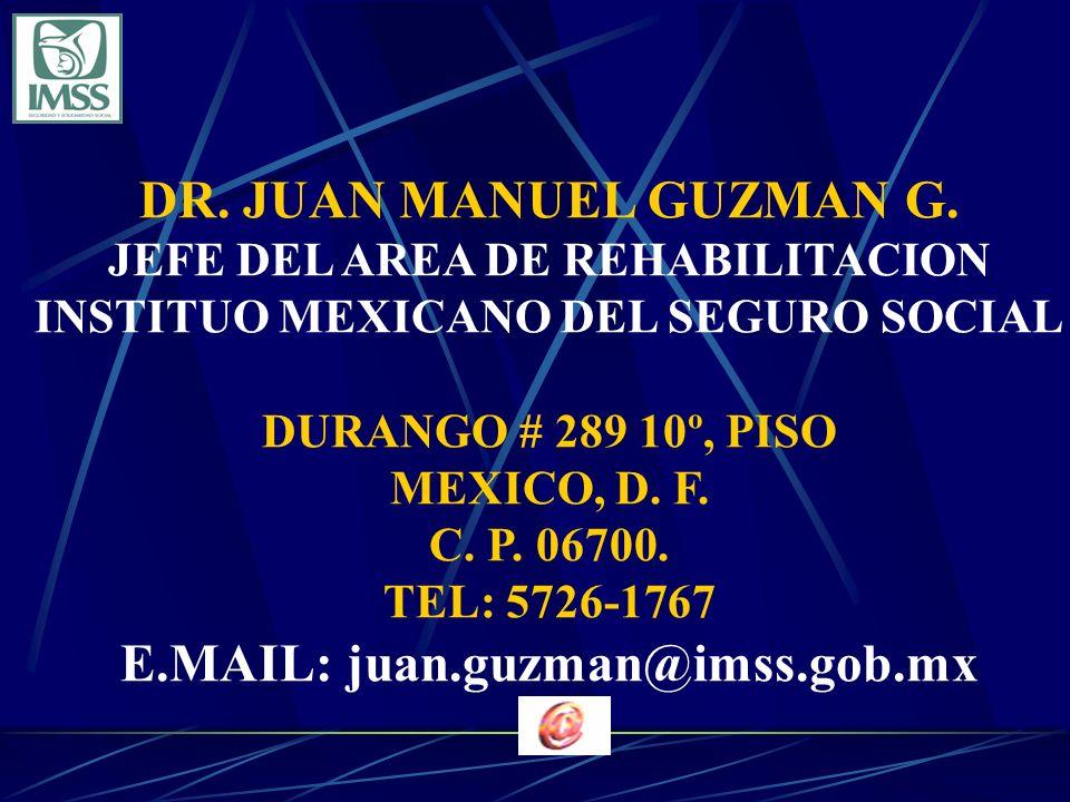 DR. JUAN MANUEL GUZMAN G. JEFE DEL AREA DE REHABILITACION INSTITUO MEXICANO DEL SEGURO SOCIAL DURANGO # 289 10º, PISO MEXICO, D. F. C. P. 06700. TEL:
