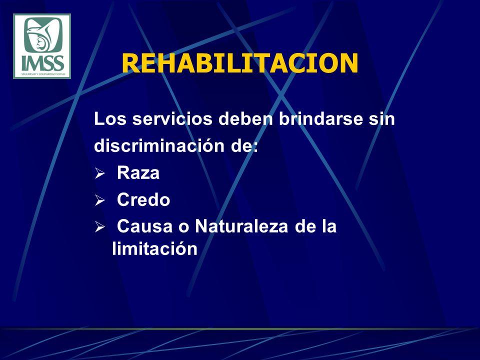 REHABILITACION Los servicios deben brindarse sin discriminación de: Raza Credo Causa o Naturaleza de la limitación