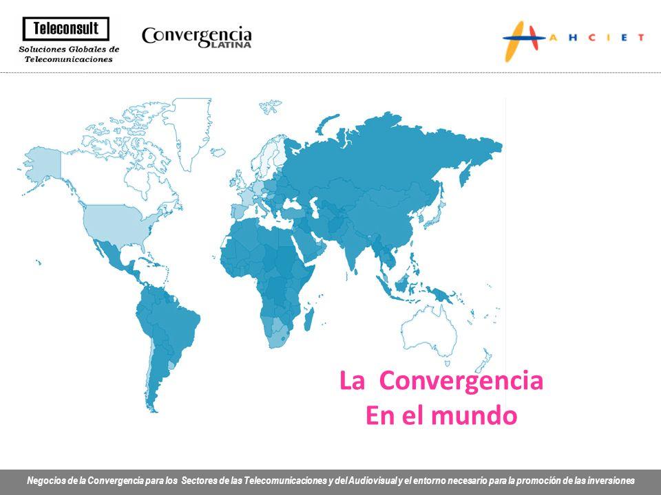 Negocios de la Convergencia para los Sectores de las Telecomunicaciones y del Audiovisual y el entorno necesario para la promoción de las inversiones La Convergencia En el mundo