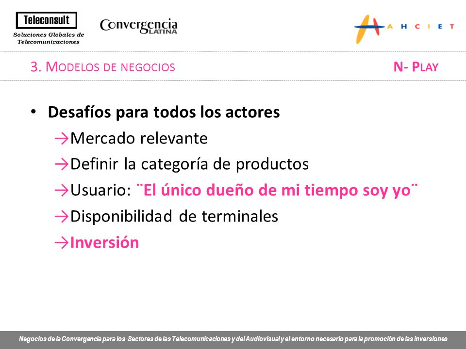 Negocios de la Convergencia para los Sectores de las Telecomunicaciones y del Audiovisual y el entorno necesario para la promoción de las inversiones 3.