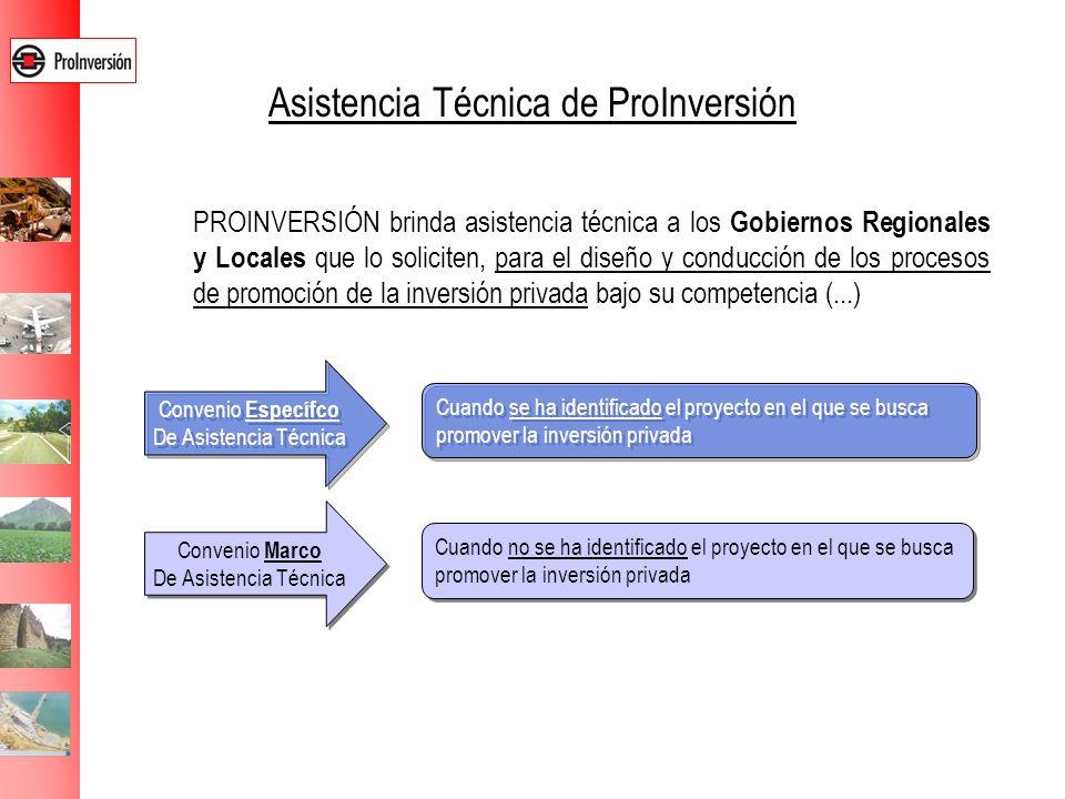 Asistencia Técnica de ProInversión PROINVERSIÓN brinda asistencia técnica a los Gobiernos Regionales y Locales que lo soliciten, para el diseño y cond