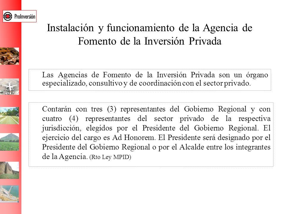 Instalación y funcionamiento de la Agencia de Fomento de la Inversión Privada Las Agencias de Fomento de la Inversión Privada son un órgano especializ