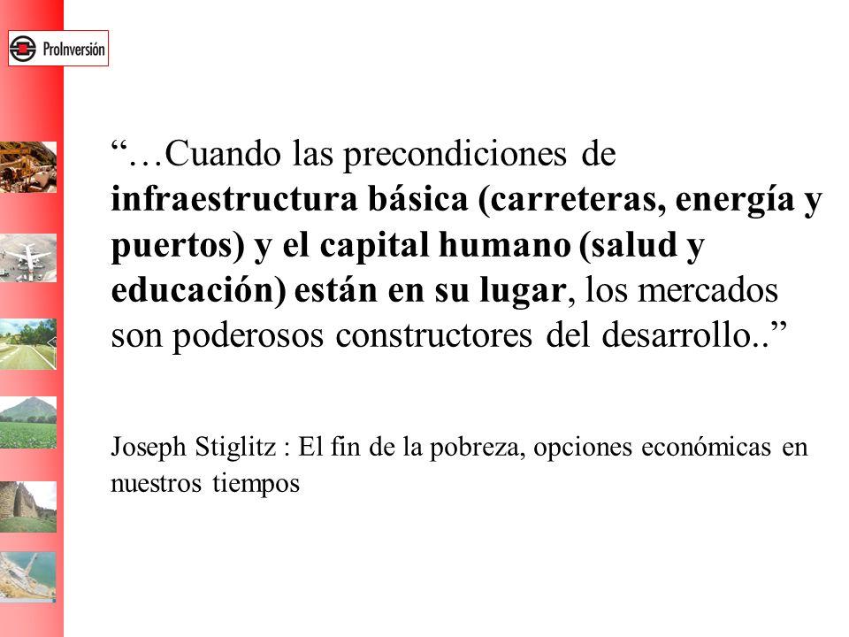 …Cuando las precondiciones de infraestructura básica (carreteras, energía y puertos) y el capital humano (salud y educación) están en su lugar, los me