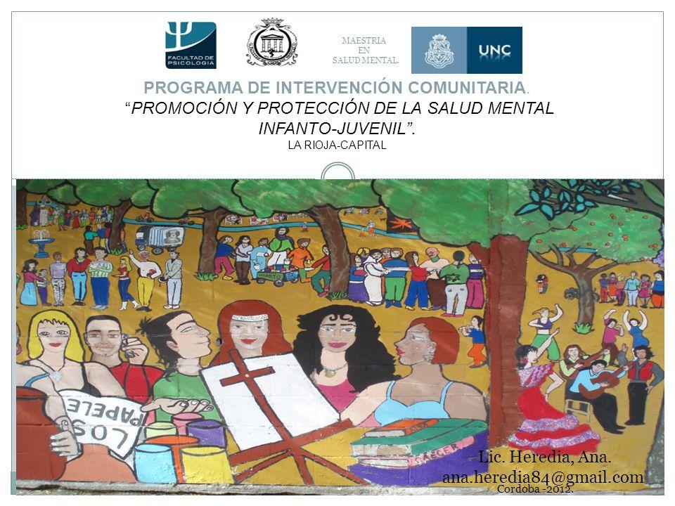 MAESTRIA EN SALUD MENTAL. Cordoba -2012. Lic. Heredia, Ana. ana.heredia84@gmail.com PROGRAMA DE INTERVENCIÓN COMUNITARIA. PROMOCIÓN Y PROTECCIÓN DE LA