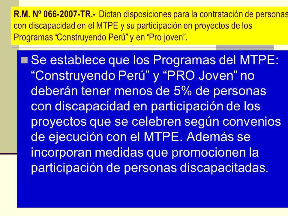 R.M. Nº 066-2007-TR.- Dictan disposiciones para la contratación de personas con discapacidad en el MTPE y su participación en proyectos de los Program