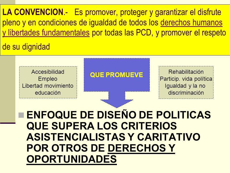 LA CONVENCION.- Es promover, proteger y garantizar el disfrute pleno y en condiciones de igualdad de todos los derechos humanos y libertades fundament