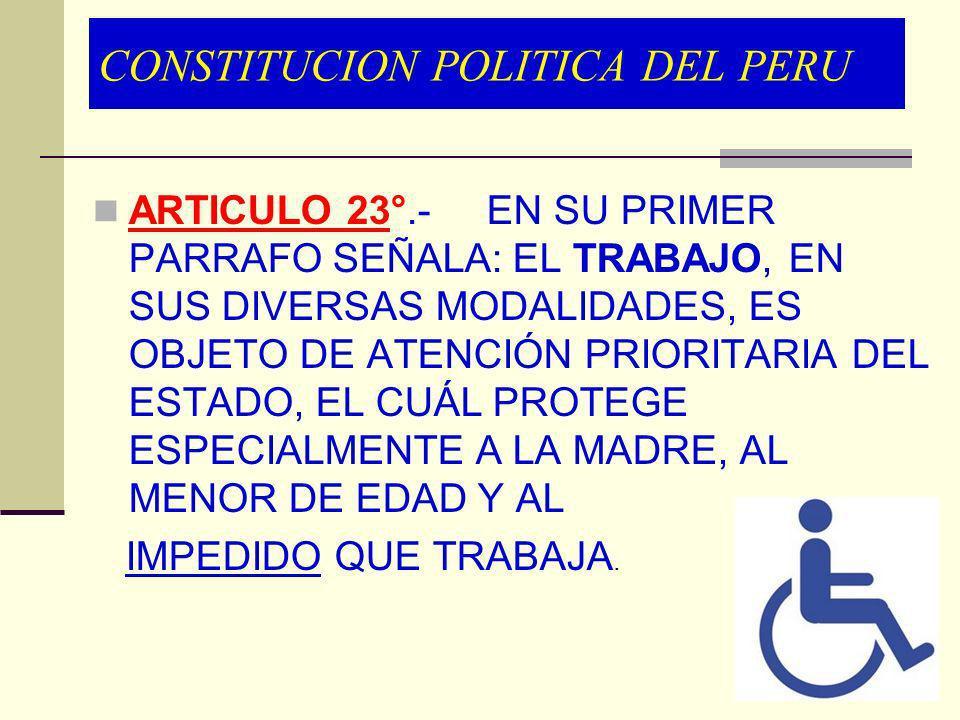 CONSTITUCION POLITICA DEL PERU ARTICULO 23°.- EN SU PRIMER PARRAFO SEÑALA: EL TRABAJO, EN SUS DIVERSAS MODALIDADES, ES OBJETO DE ATENCIÓN PRIORITARIA