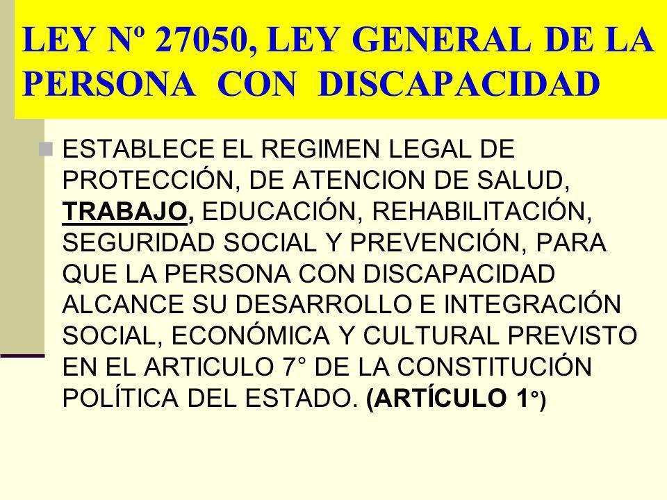 LEY Nº 27050, LEY GENERAL DE LA PERSONA CON DISCAPACIDAD ESTABLECE EL REGIMEN LEGAL DE PROTECCIÓN, DE ATENCION DE SALUD, TRABAJO, EDUCACIÓN, REHABILIT