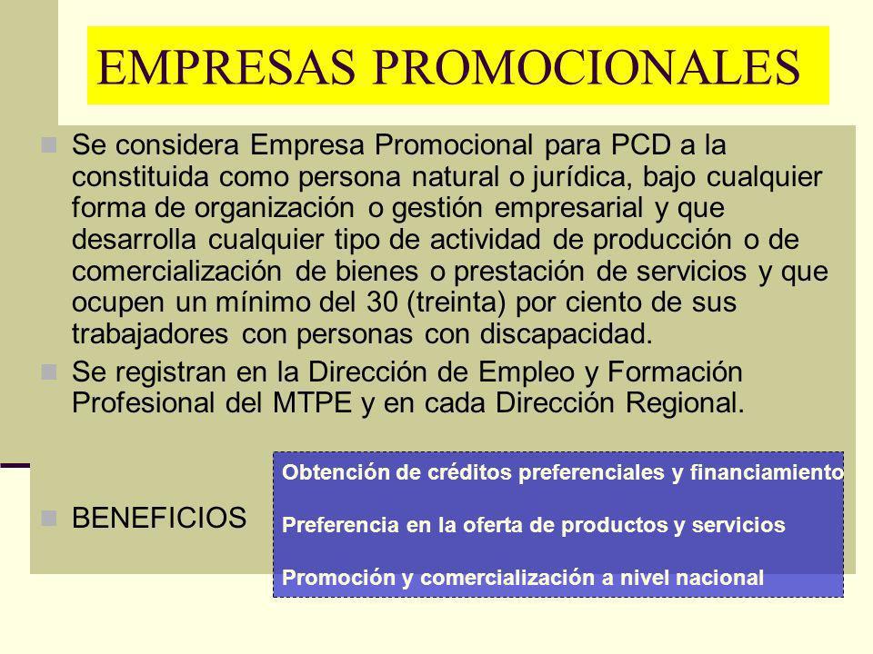 EMPRESAS PROMOCIONALES Se considera Empresa Promocional para PCD a la constituida como persona natural o jurídica, bajo cualquier forma de organizació