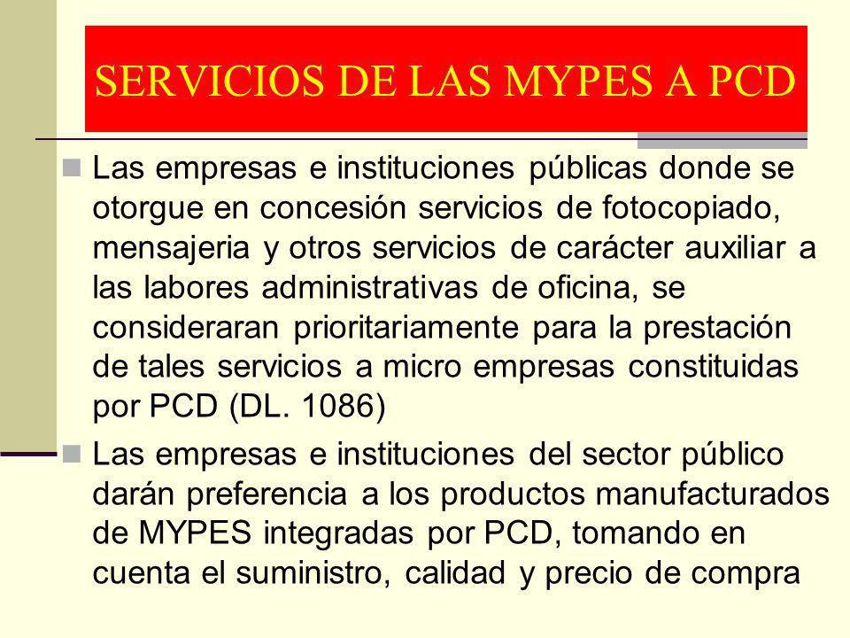SERVICIOS DE LAS MYPES A PCD Las empresas e instituciones públicas donde se otorgue en concesión servicios de fotocopiado, mensajeria y otros servicio
