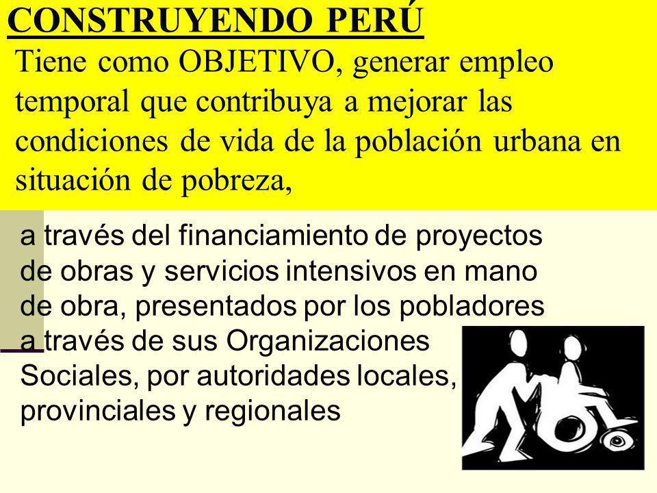 CONSTRUYENDO PERÚ Tiene como OBJETIVO, generar empleo temporal que contribuya a mejorar las condiciones de vida de la población urbana en situación de