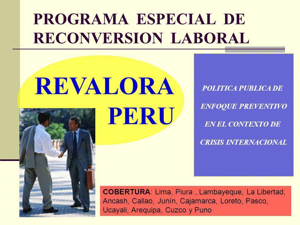 PROGRAMA ESPECIAL DE RECONVERSION LABORAL REVALORA PERU POLITICA PUBLICA DE ENFOQUE PREVENTIVO EN EL CONTEXTO DE CRISIS INTERNACIONAL COBERTURA: Lima,