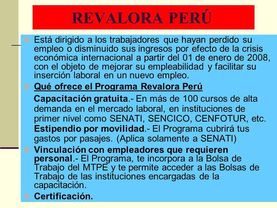 REVALORA PERÚ Está dirigido a los trabajadores que hayan perdido su empleo o disminuido sus ingresos por efecto de la crisis económica internacional a
