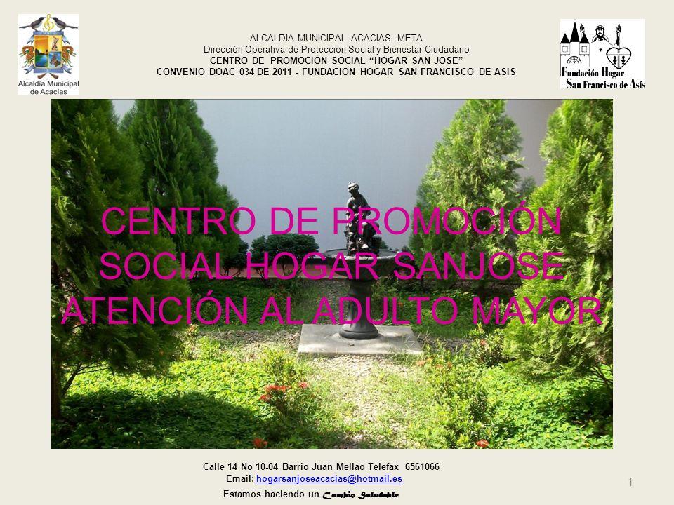 1 ALCALDIA MUNICIPAL ACACIAS -META Dirección Operativa de Protección Social y Bienestar Ciudadano CENTRO DE PROMOCIÓN SOCIAL HOGAR SAN JOSE CONVENIO D