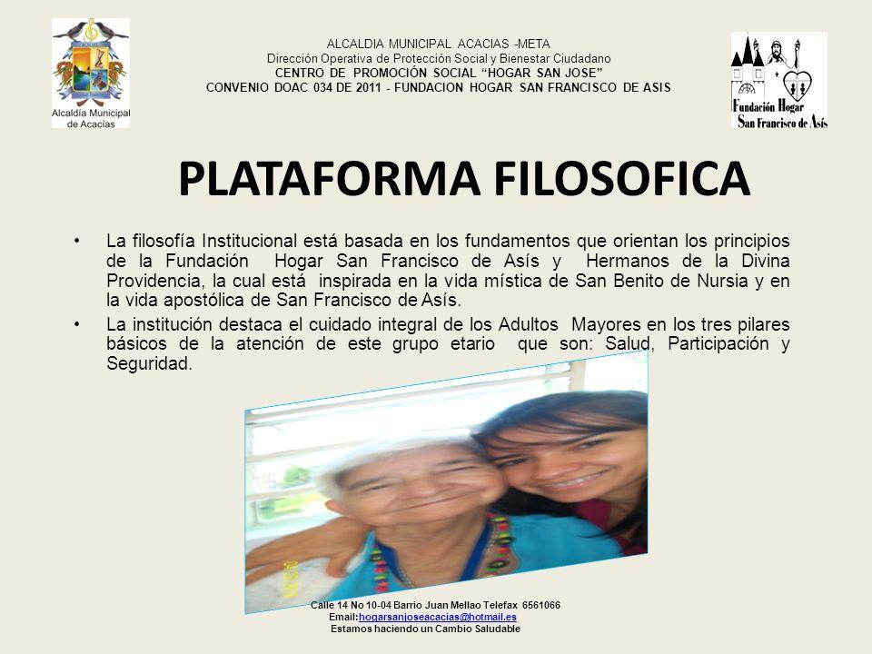 PLATAFORMA FILOSOFICA La filosofía Institucional está basada en los fundamentos que orientan los principios de la Fundación Hogar San Francisco de Así