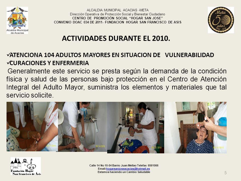 ALCALDIA MUNICIPAL ACACIAS -META Dirección Operativa de Protección Social y Bienestar Ciudadano CENTRO DE PROMOCIÓN SOCIAL HOGAR SAN JOSE CONVENIO DOAC 034 DE 2011 - FUNDACION HOGAR SAN FRANCISCO DE ASIS SUMINISTRO DE ALIMIENTACIÓN DIARIA A 104 ADULTOS MAYORES De acuerdo con el menú aprobado por el Supervisor designado por el Municipio, el cual deberá hacer un aporte calórico de 2.000 a 2.200 calorías y deberá ajustarse a personas de la tercera edad, en cinco tiempos de comida, con derivación de dietas terapéuticas El Hogar San José ha suministrado alimentación diaria a los 104 adultos mayores en condición de vulnerabilidad.