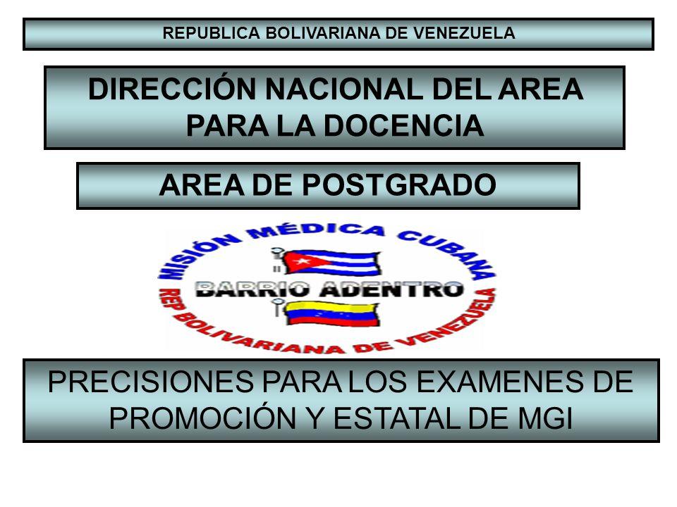 DIRECCIÓN NACIONAL DEL AREA PARA LA DOCENCIA AREA DE POSTGRADO PRECISIONES PARA LOS EXAMENES DE PROMOCIÓN Y ESTATAL DE MGI REPUBLICA BOLIVARIANA DE VE