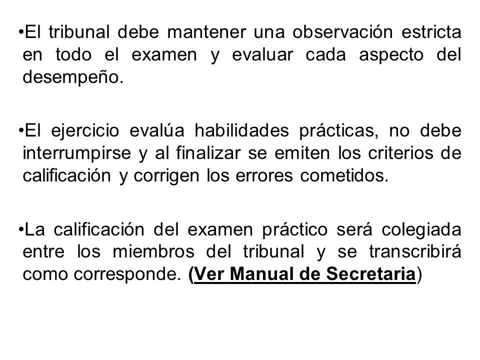 El tribunal debe mantener una observación estricta en todo el examen y evaluar cada aspecto del desempeño. El ejercicio evalúa habilidades prácticas,