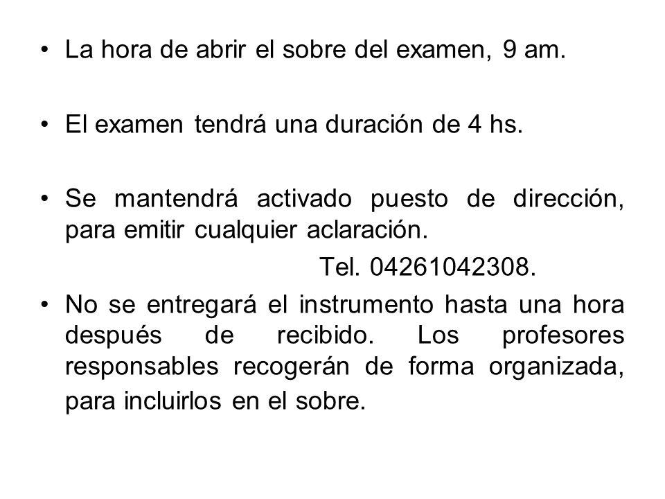 La hora de abrir el sobre del examen, 9 am. El examen tendrá una duración de 4 hs. Se mantendrá activado puesto de dirección, para emitir cualquier ac