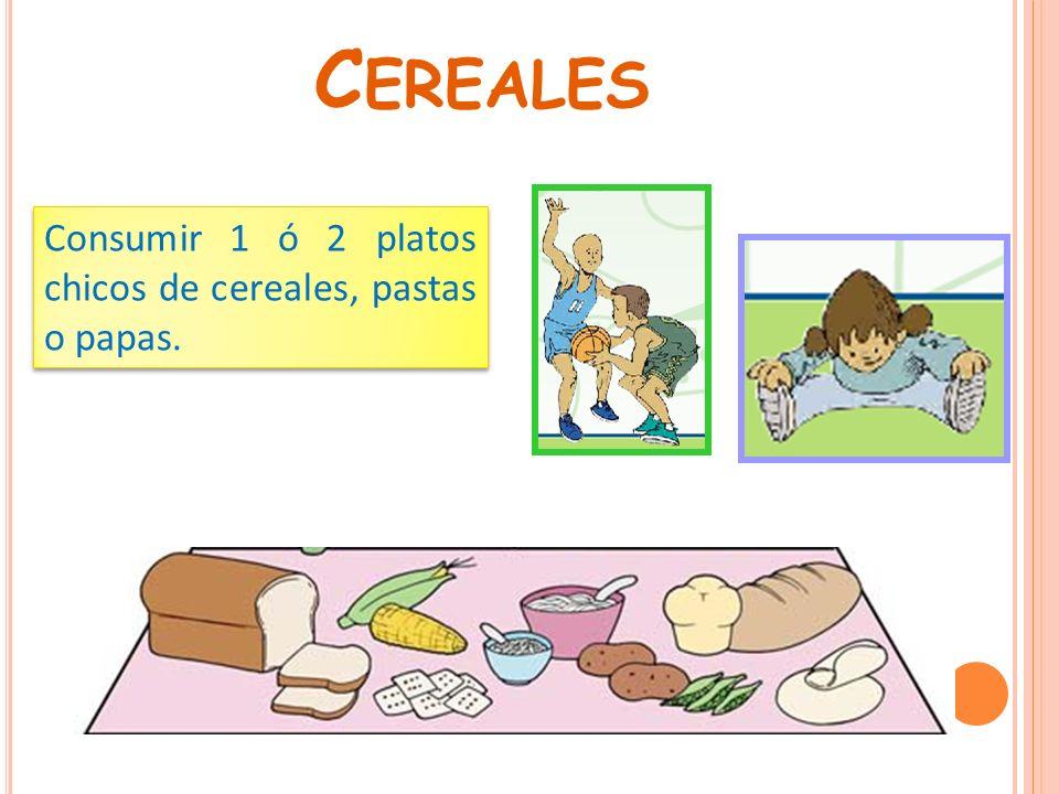 C EREALES Consumir 1 ó 2 platos chicos de cereales, pastas o papas.