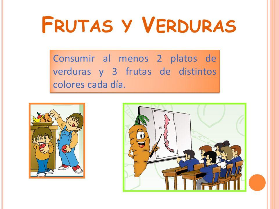 F RUTAS Y V ERDURAS Consumir al menos 2 platos de verduras y 3 frutas de distintos colores cada día.