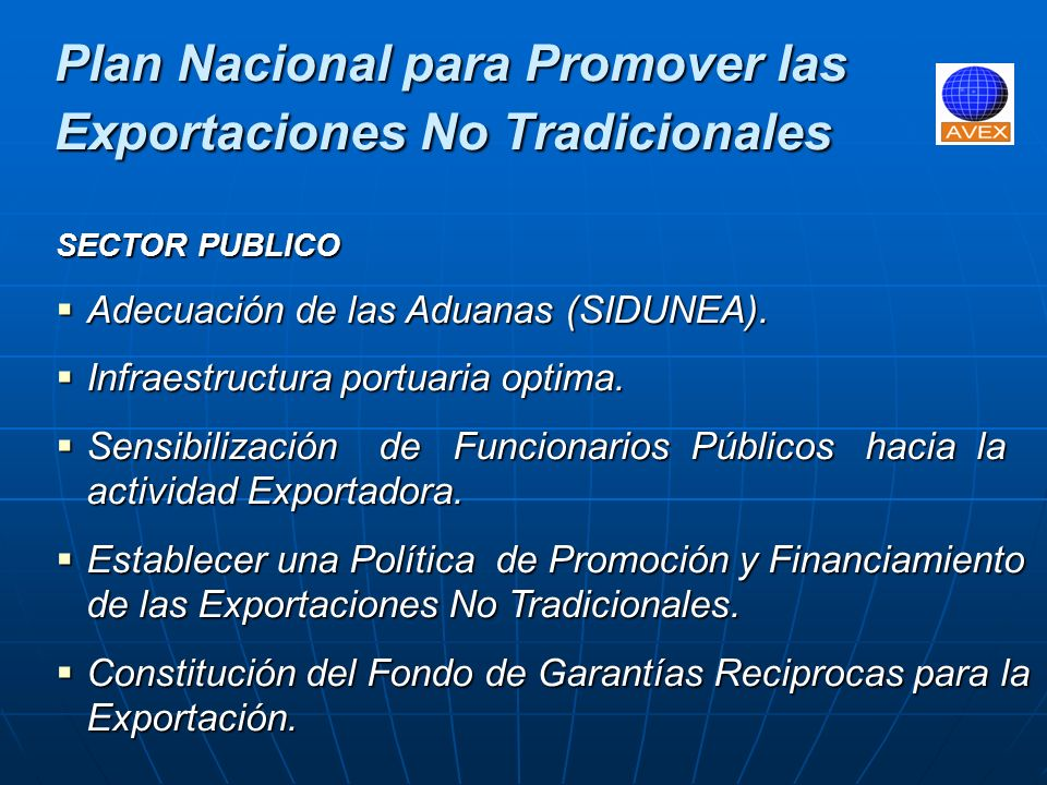 Plan Nacional para Promover las Exportaciones No Tradicionales SECTOR PRIVADO Decidirse a Exportar, ya que promueve el desarrollo económico del país.