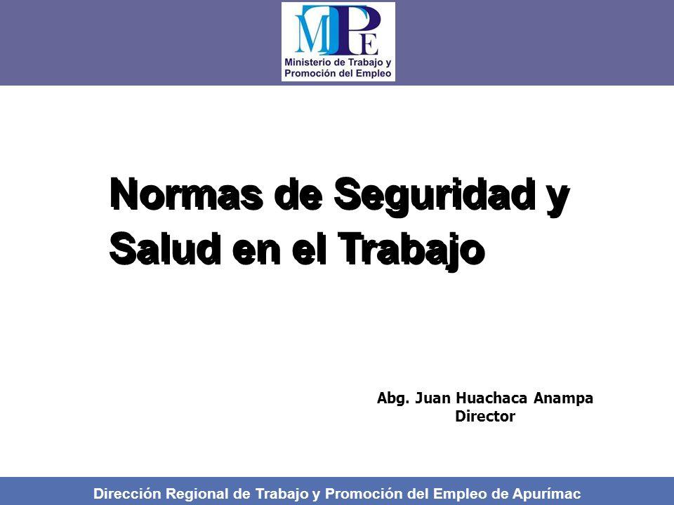 Dirección Regional de Trabajo y Promoción del Empleo de Apurímac Normas de Seguridad y Salud en el Trabajo Abg.