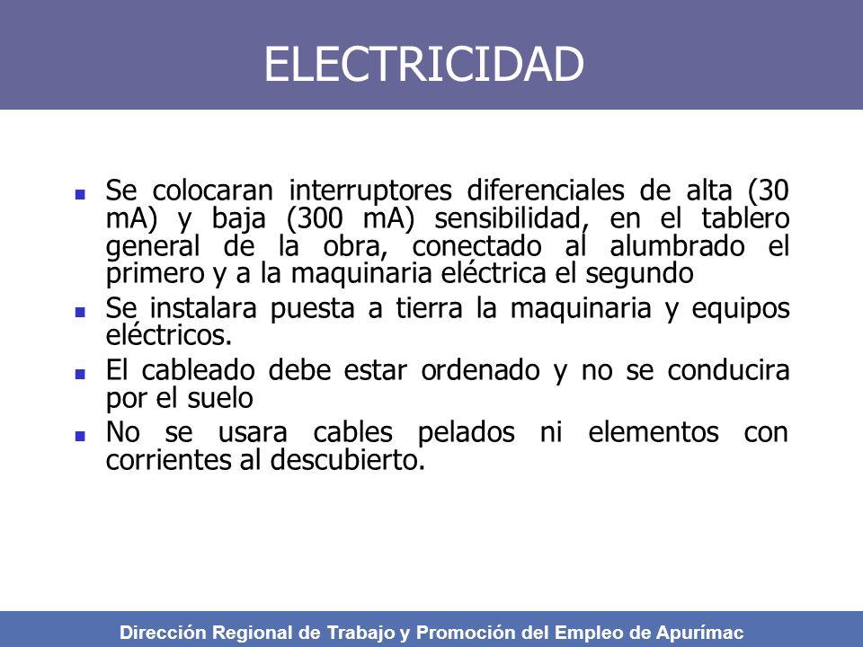 ELECTRICIDAD Se colocaran interruptores diferenciales de alta (30 mA) y baja (300 mA) sensibilidad, en el tablero general de la obra, conectado al alumbrado el primero y a la maquinaria eléctrica el segundo Se instalara puesta a tierra la maquinaria y equipos eléctricos.