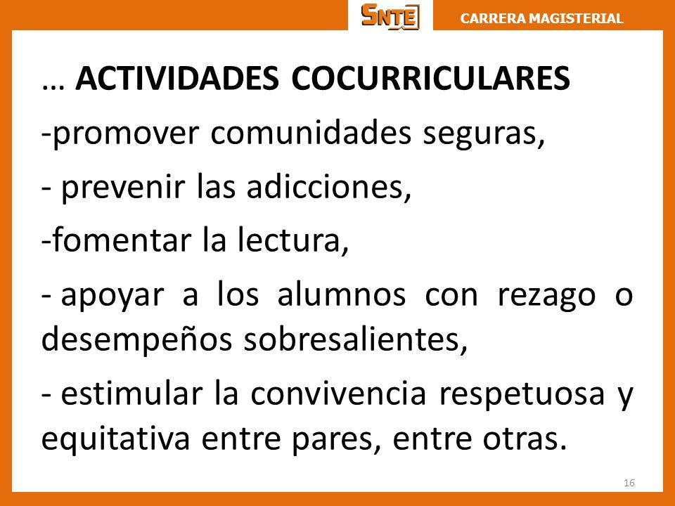 CARRERA MAGISTERIAL … ACTIVIDADES COCURRICULARES -promover comunidades seguras, - prevenir las adicciones, -fomentar la lectura, - apoyar a los alumno