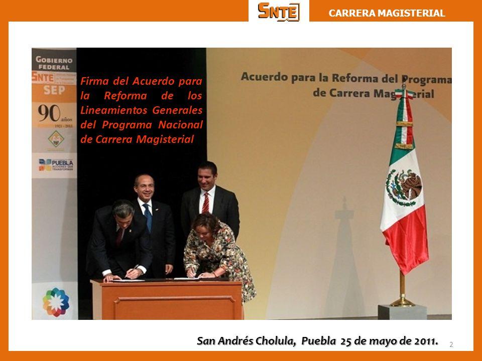 CARRERA MAGISTERIAL 2 San Andrés Cholula, Puebla 25 de mayo de 2011. Firma del Acuerdo para la Reforma de los Lineamientos Generales del Programa Naci