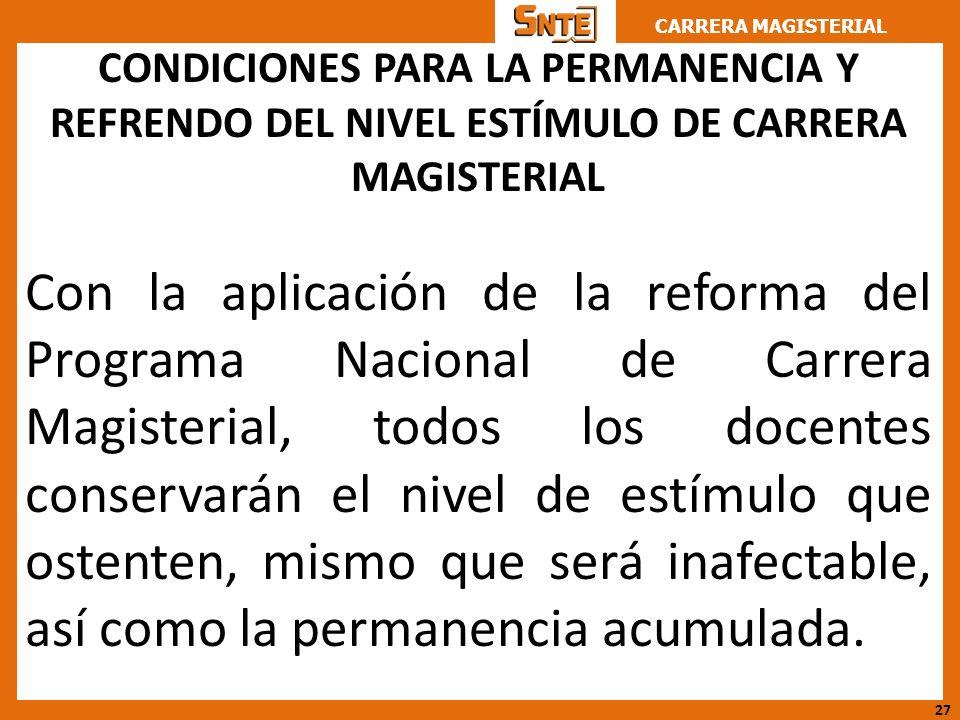 CARRERA MAGISTERIAL CONDICIONES PARA LA PERMANENCIA Y REFRENDO DEL NIVEL ESTÍMULO DE CARRERA MAGISTERIAL Con la aplicación de la reforma del Programa