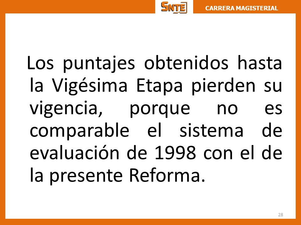 CARRERA MAGISTERIAL Los puntajes obtenidos hasta la Vigésima Etapa pierden su vigencia, porque no es comparable el sistema de evaluación de 1998 con e