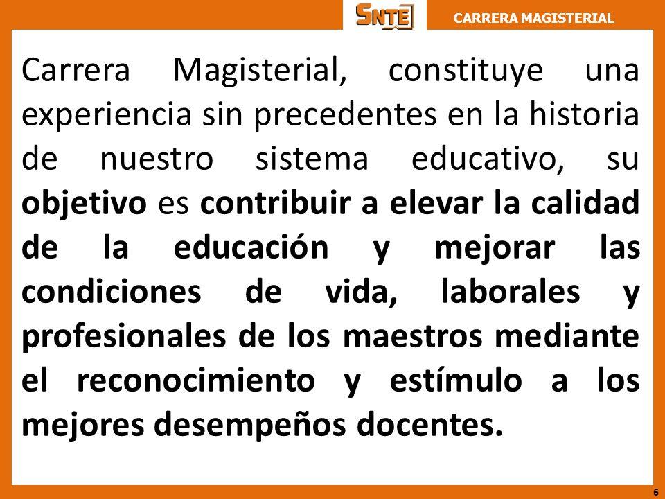 CARRERA MAGISTERIAL Carrera Magisterial, constituye una experiencia sin precedentes en la historia de nuestro sistema educativo, su objetivo es contri