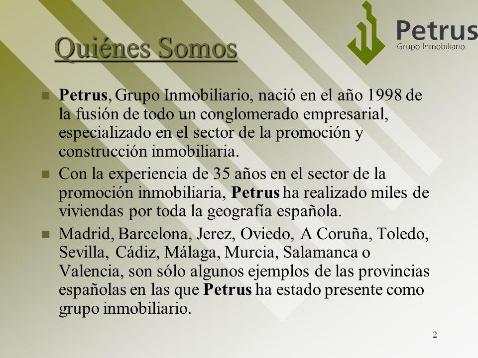 2 Quiénes Somos Petrus, Grupo Inmobiliario, nació en el año 1998 de la fusión de todo un conglomerado empresarial, especializado en el sector de la pr