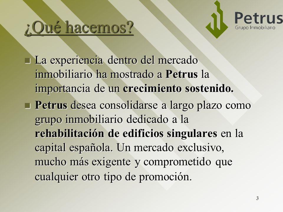 3 ¿Qué hacemos? La experiencia dentro del mercado inmobiliario ha mostrado a Petrus la importancia de un crecimiento sostenido. La experiencia dentro