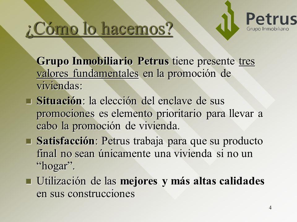 4 ¿Cómo lo hacemos? Grupo Inmobiliario Petrus tiene presente tres valores fundamentales en la promoción de viviendas: Situación: la elección del encla