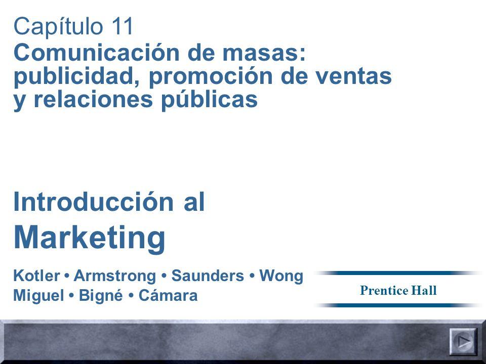 Capítulo 11 Comunicación de masas: publicidad, promoción de ventas y relaciones públicas Introducción al Marketing Kotler Armstrong Saunders Wong Migu