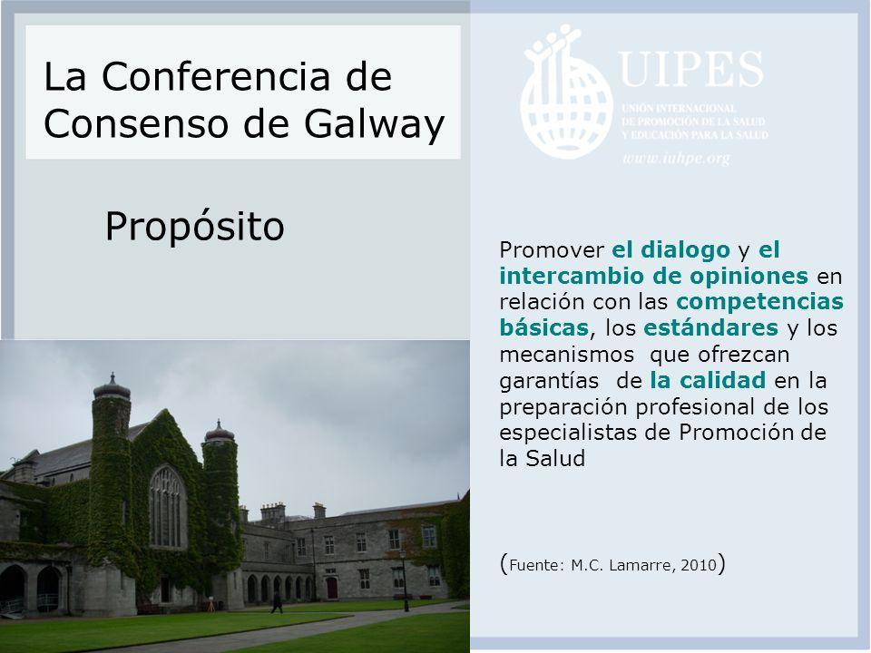 La Conferencia de Consenso de Galway Propósito Promover el dialogo y el intercambio de opiniones en relación con las competencias básicas, los estánda