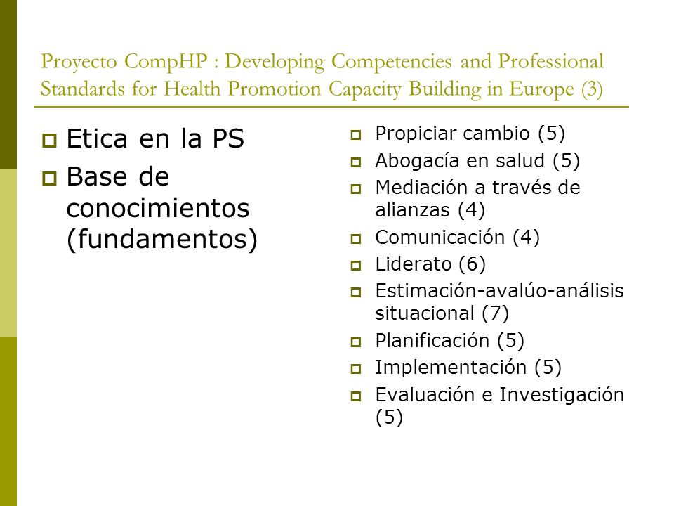 Proyecto CompHP : Developing Competencies and Professional Standards for Health Promotion Capacity Building in Europe (3) Etica en la PS Base de conoc