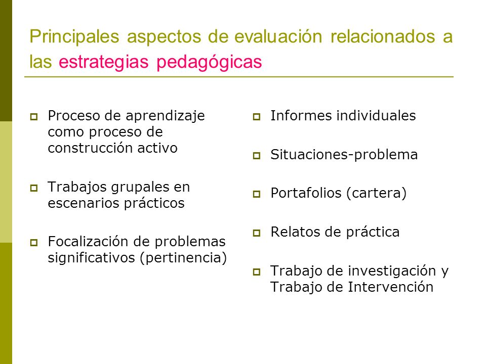 Principales aspectos de evaluación relacionados a las estrategias pedagógicas Proceso de aprendizaje como proceso de construcción activo Trabajos grup