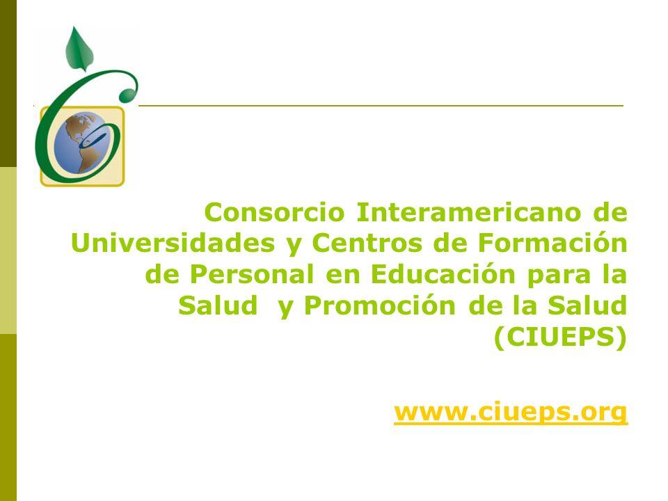 Consorcio Interamericano de Universidades y Centros de Formación de Personal en Educación para la Salud y Promoción de la Salud (CIUEPS) www.ciueps.or