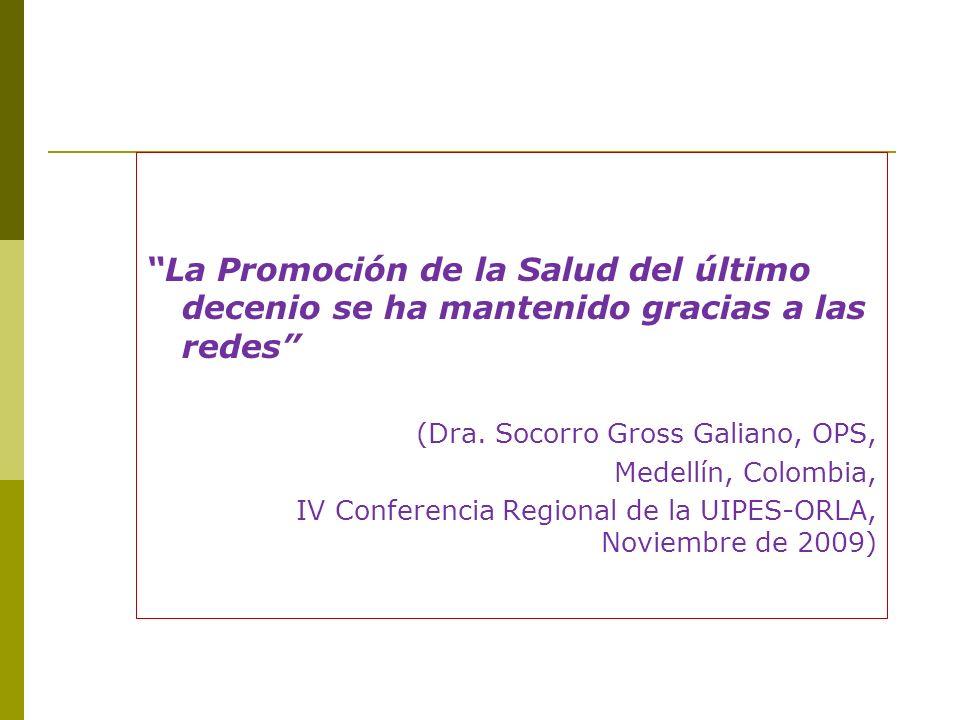 La Promoción de la Salud del último decenio se ha mantenido gracias a las redes (Dra. Socorro Gross Galiano, OPS, Medellín, Colombia, IV Conferencia R