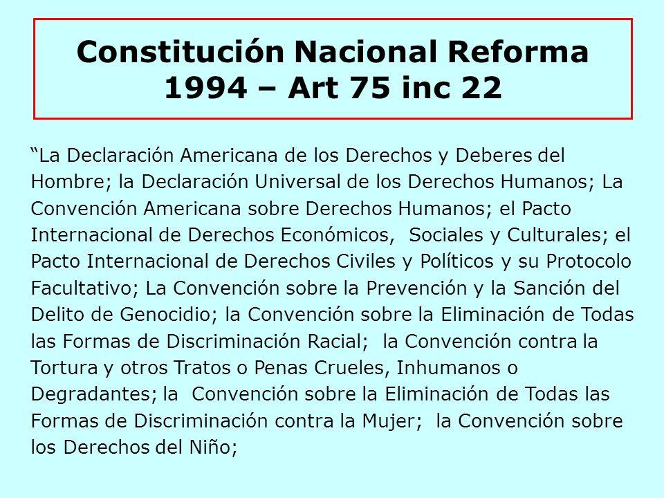 Constitución Nacional Reforma 1994 – Art 75 inc 22 …en las condiciones de su vigencia, tienen jerarquía constitucional, no derogan artículo alguno de la primera parte de esta Constitución y deben entenderse complementarios de los derechos y garantías por ella reconocidos...