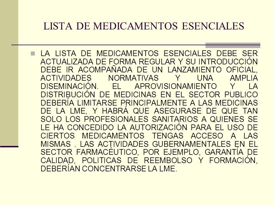 LISTA DE MEDICAMENTOS ESENCIALES LA LISTA DE MEDICAMENTOS ESENCIALES DEBE SER ACTUALIZADA DE FORMA REGULAR Y SU INTRODUCCIÓN DEBE IR ACOMPAÑADA DE UN LANZAMIENTO OFICIAL, ACTIVIDADES NORMATIVAS Y UNA AMPLIA DISEMINACIÓN.