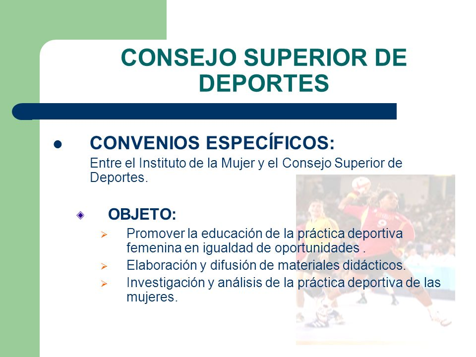 CONSEJO SUPERIOR DE DEPORTES CONVENIOS ESPECÍFICOS: Entre el Instituto de la Mujer y el Consejo Superior de Deportes.
