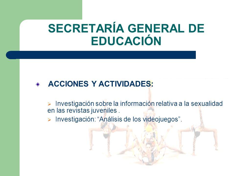 SECRETARÍA GENERAL DE EDUCACIÓN ACCIONES Y ACTIVIDADES: Investigación sobre la información relativa a la sexualidad en las revistas juveniles.