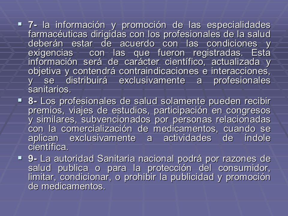 7- la información y promoción de las especialidades farmacéuticas dirigidas con los profesionales de la salud deberán estar de acuerdo con las condiciones y exigencias con las que fueron registradas.