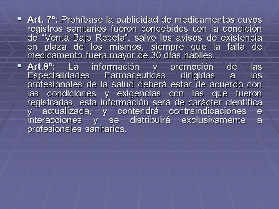 Art. 7º: Prohíbase la publicidad de medicamentos cuyos registros sanitarios fueron concebidos con la condición de Venta Bajo Receta, salvo los avisos