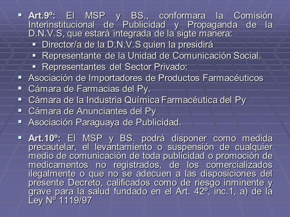 Art.9º: El MSP y BS., conformara la Comisión Interinstitucional de Publicidad y Propaganda de la D.N.V.S, que estará integrada de la sigte manera: Art.9º: El MSP y BS., conformara la Comisión Interinstitucional de Publicidad y Propaganda de la D.N.V.S, que estará integrada de la sigte manera: Director/a de la D.N.V.S quien la presidirá Director/a de la D.N.V.S quien la presidirá Representante de la Unidad de Comunicación Social.