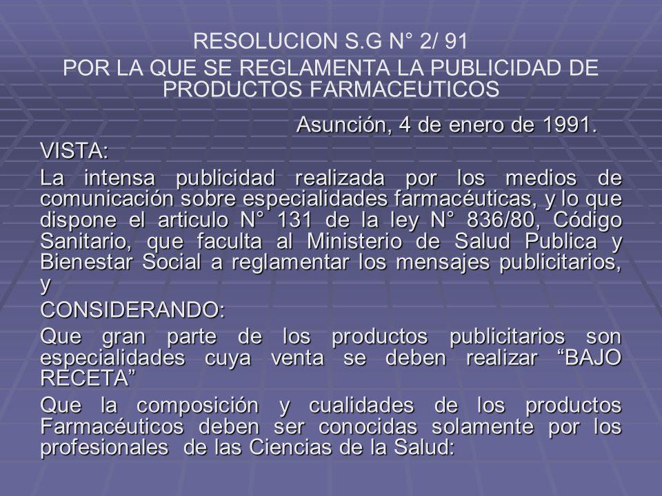 RESOLUCION S.G N° 2/ 91 POR LA QUE SE REGLAMENTA LA PUBLICIDAD DE PRODUCTOS FARMACEUTICOS Asunción, 4 de enero de 1991.